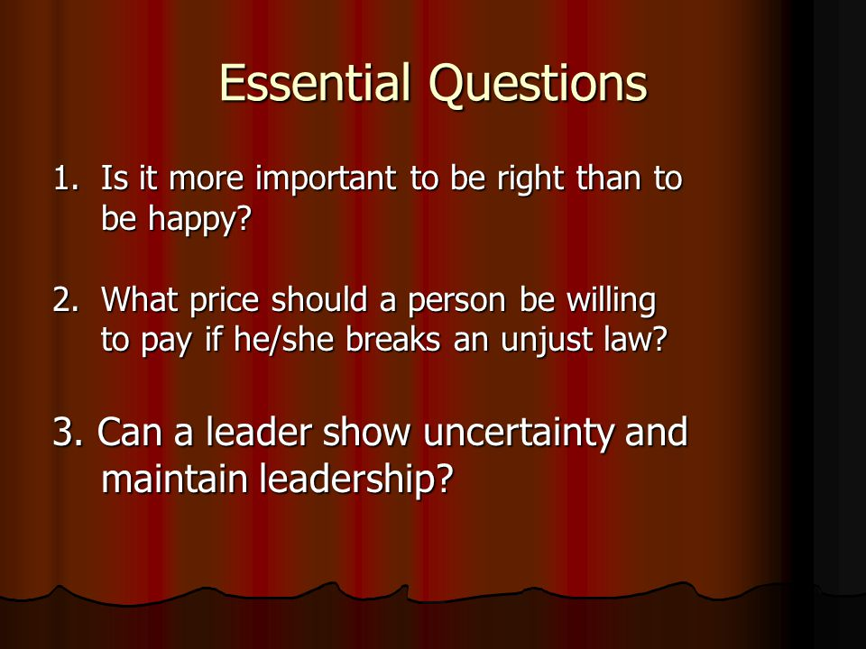 Essential Questions 1. Is it more important to be right than to be happy