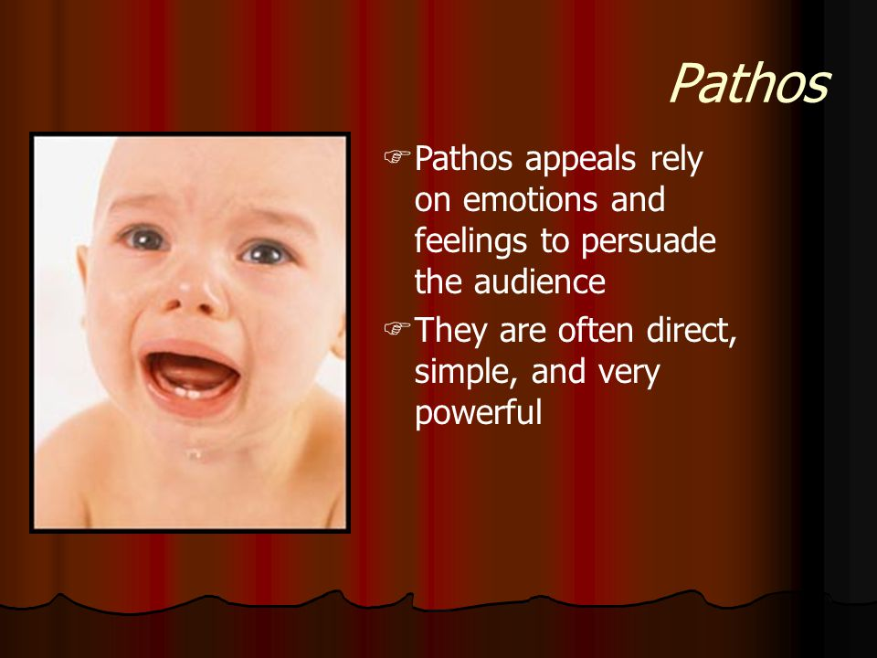 Pathos Pathos appeals rely on emotions and feelings to persuade the audience.