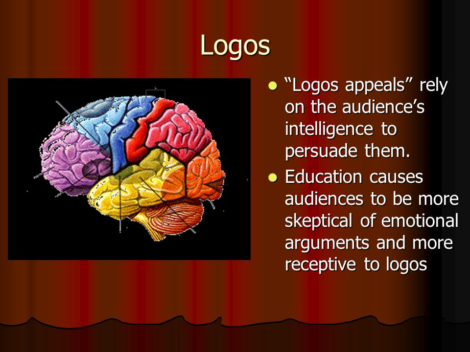 Logos Logos appeals rely on the audience's intelligence to persuade them.