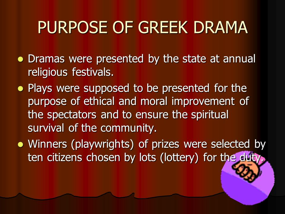 PURPOSE OF GREEK DRAMA Dramas were presented by the state at annual religious festivals.