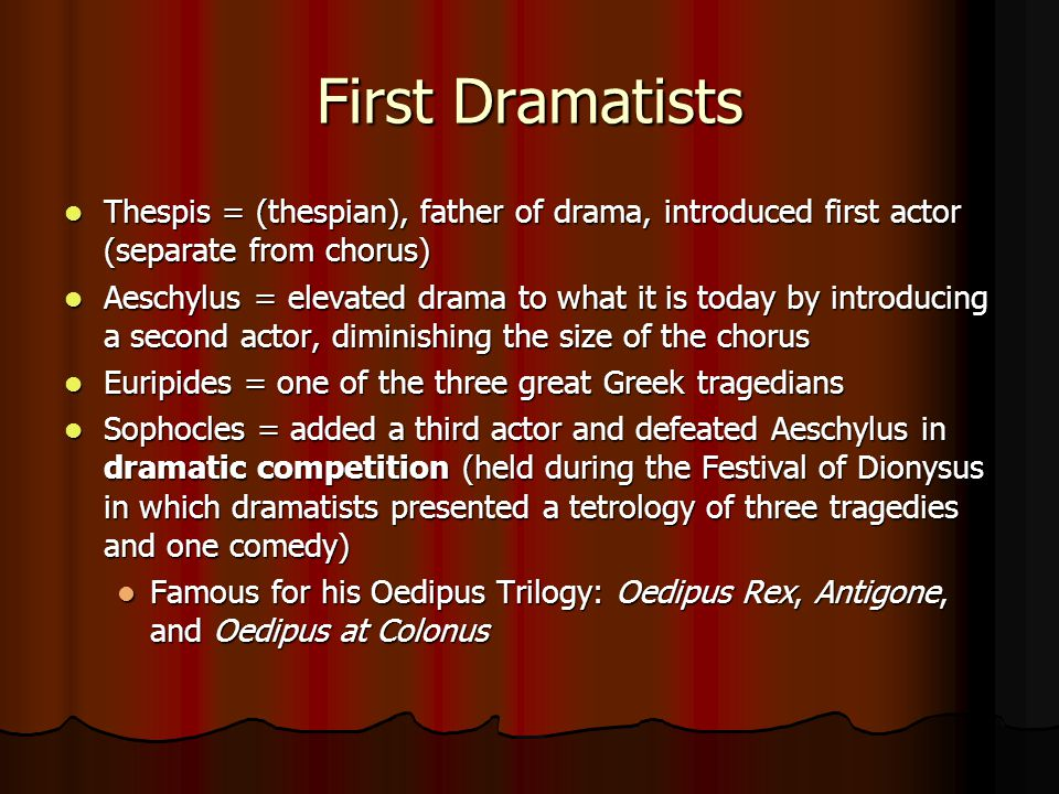 First Dramatists Thespis = (thespian), father of drama, introduced first actor (separate from chorus)