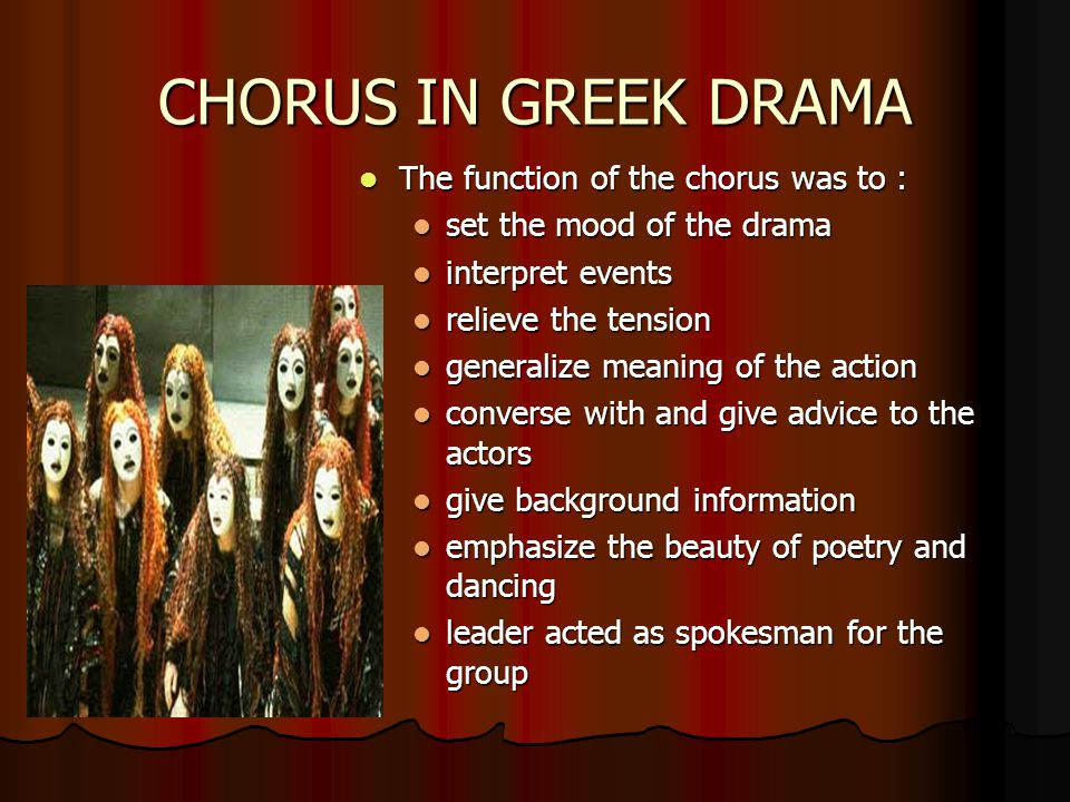 CHORUS IN GREEK DRAMA The function of the chorus was to :