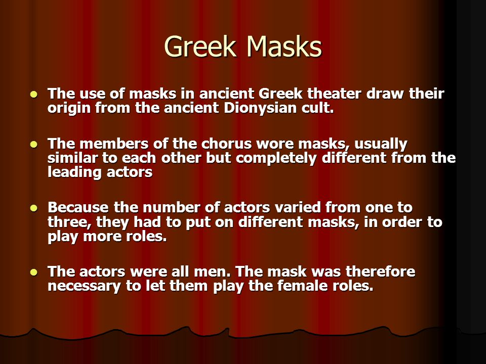 Greek Masks The use of masks in ancient Greek theater draw their origin from the ancient Dionysian cult.
