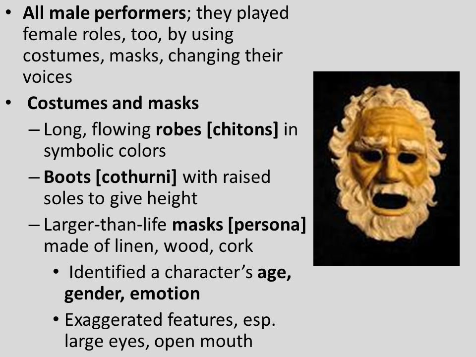 All male performers; they played female roles, too, by using costumes, masks, changing their voices