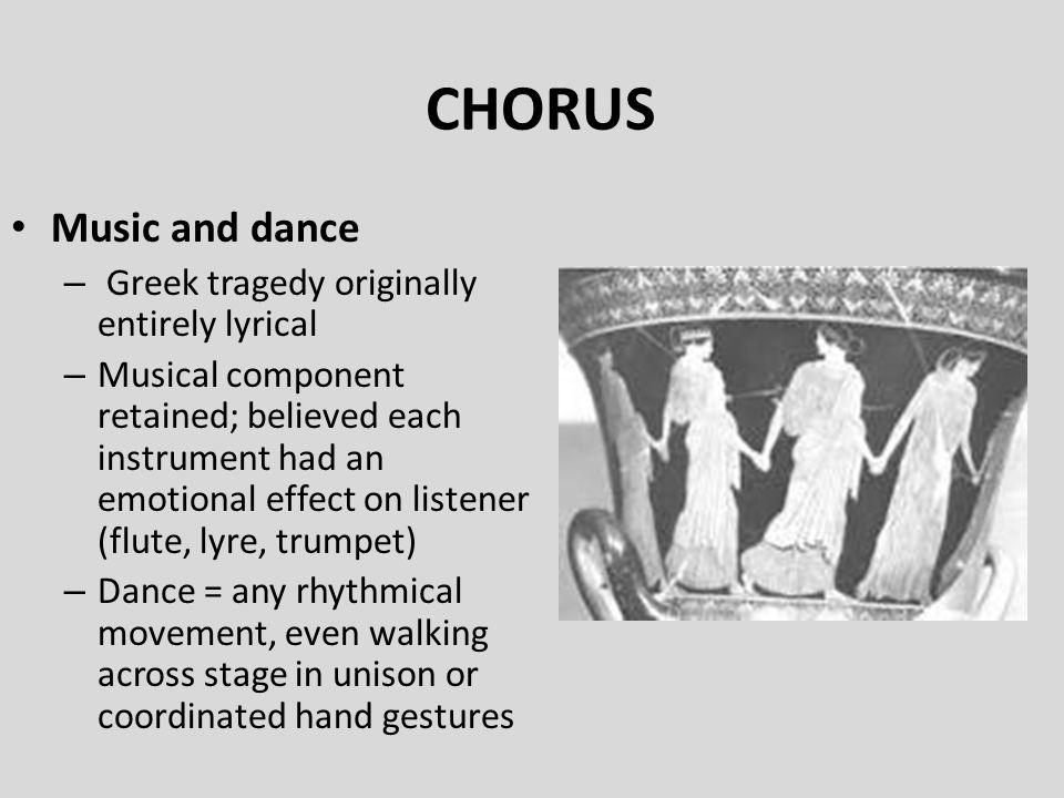 CHORUS Music and dance Greek tragedy originally entirely lyrical