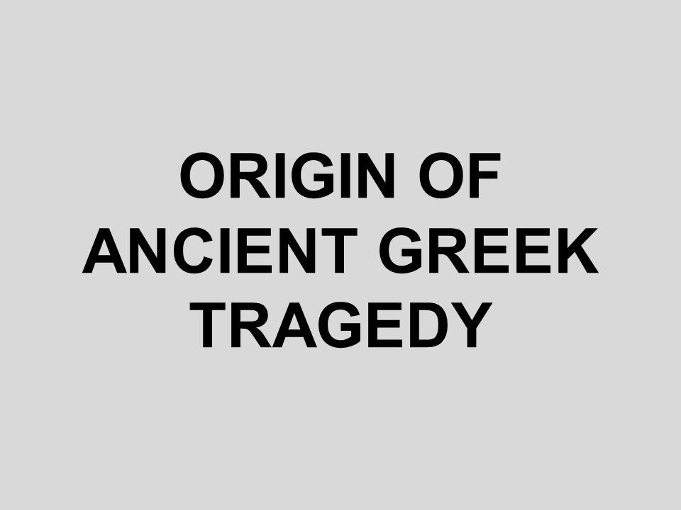 ORIGIN OF ANCIENT GREEK TRAGEDY