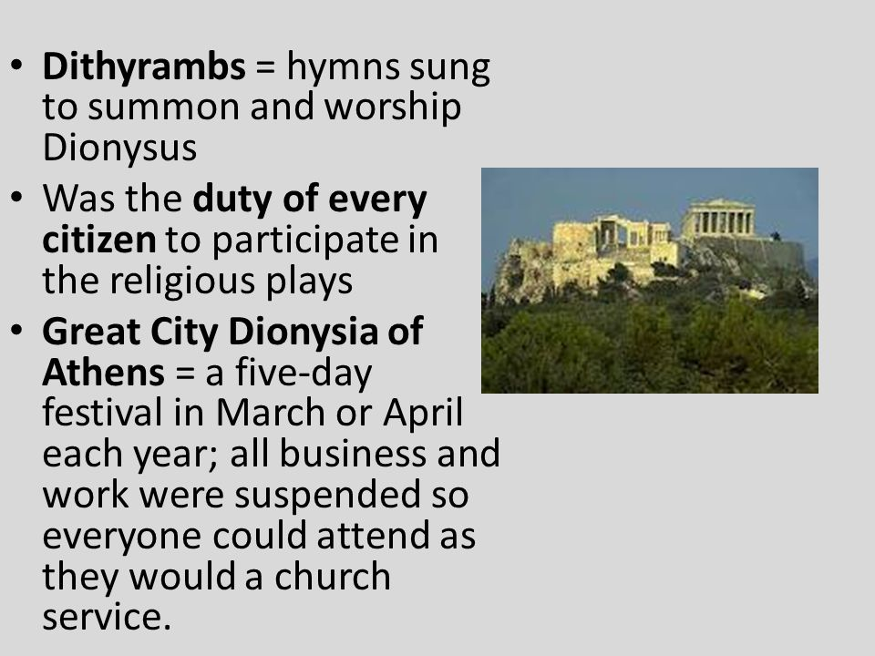 Dithyrambs = hymns sung to summon and worship Dionysus