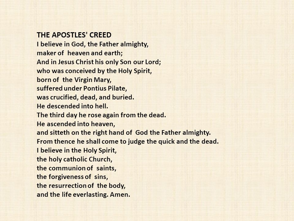 THE APOSTLES CREED I believe in God, the Father almighty,