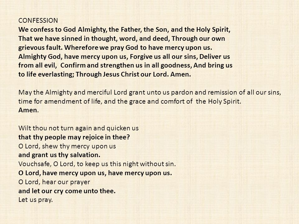 CONFESSION We confess to God Almighty, the Father, the Son, and the Holy Spirit, That we have sinned in thought, word, and deed, Through our own.