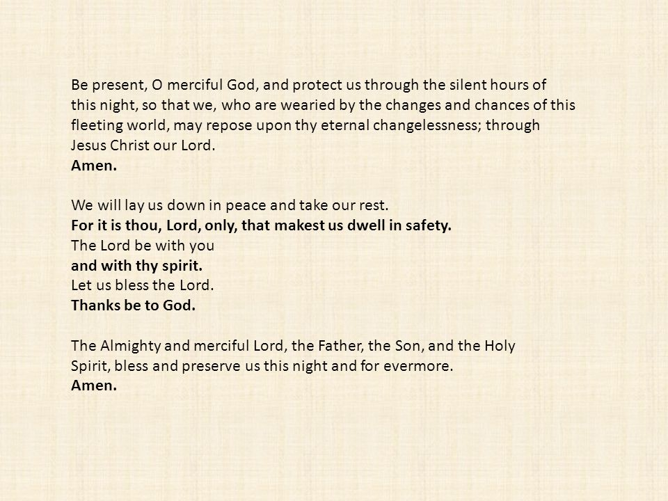 Be present, O merciful God, and protect us through the silent hours of
