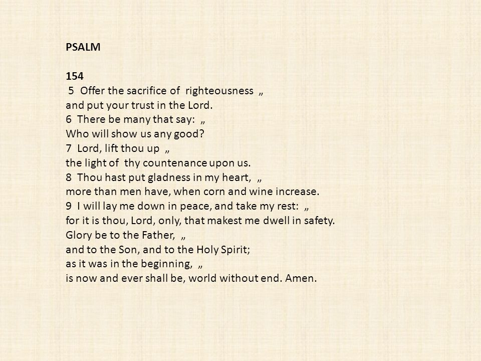 "PSALM 154. 5 Offer the sacrifice of righteousness "" and put your trust in the Lord. 6 There be many that say: """