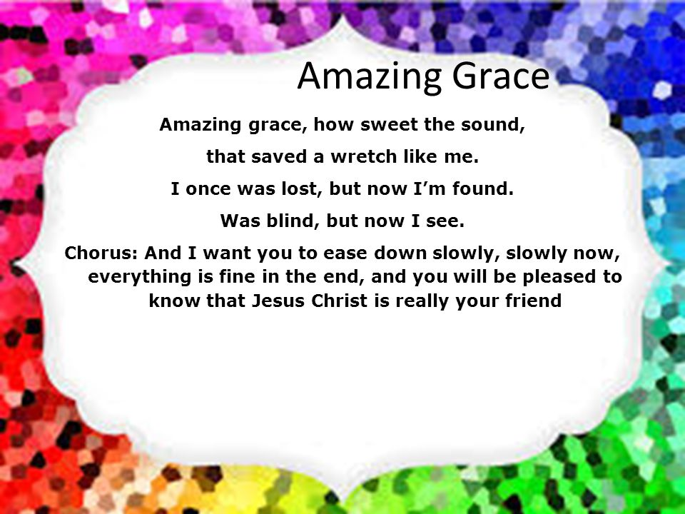 Amazing Grace Amazing grace, how sweet the sound,