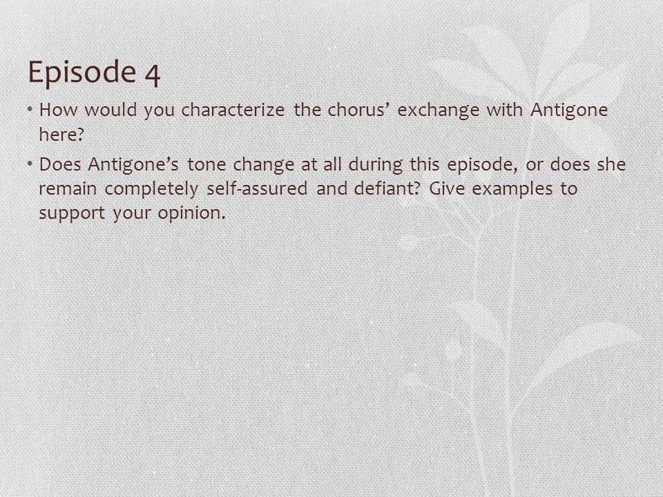 Episode 4 How would you characterize the chorus' exchange with Antigone here