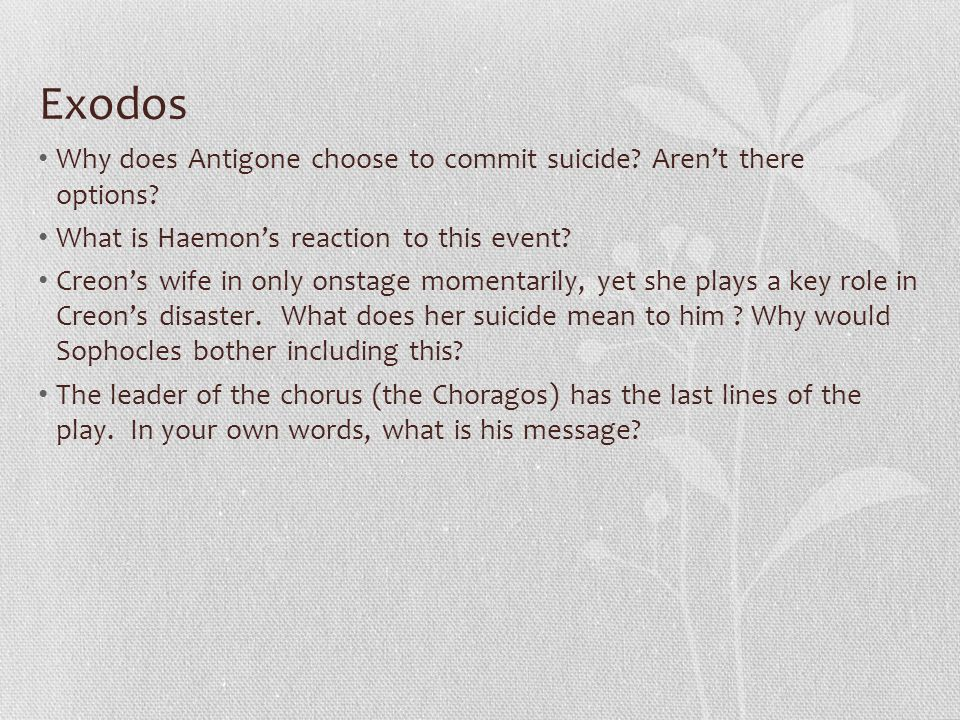 Exodos Why does Antigone choose to commit suicide Aren't there options What is Haemon's reaction to this event
