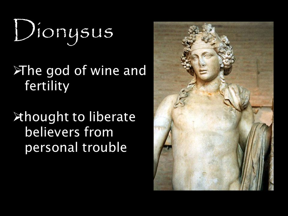 Dionysus The god of wine and fertility thought to liberate