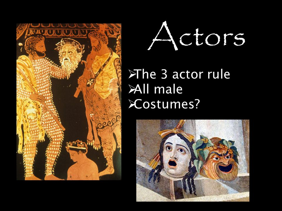 Actors The 3 actor rule All male Costumes