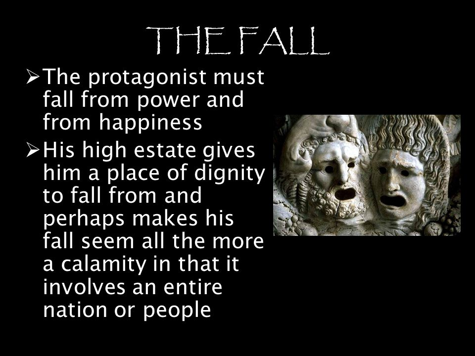 THE FALL The protagonist must fall from power and from happiness