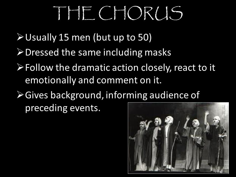 THE CHORUS Usually 15 men (but up to 50)