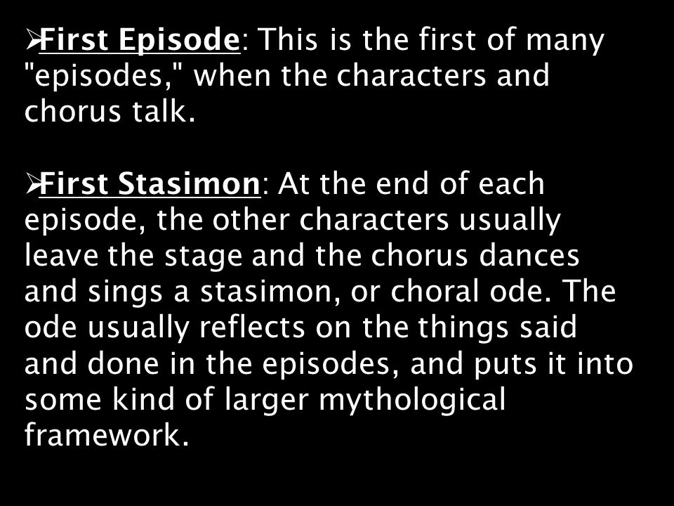 First Episode: This is the first of many episodes, when the characters and chorus talk.