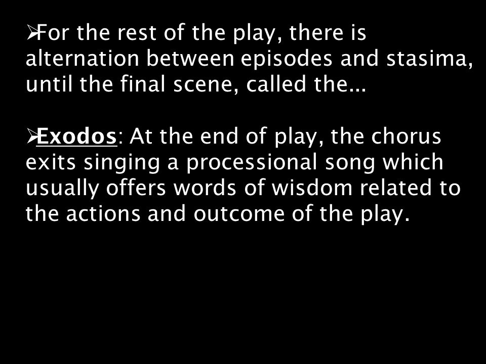 For the rest of the play, there is alternation between episodes and stasima, until the final scene, called the...