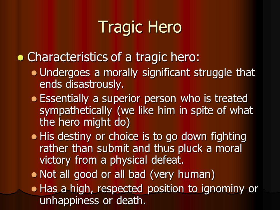 Tragic Hero Characteristics of a tragic hero:
