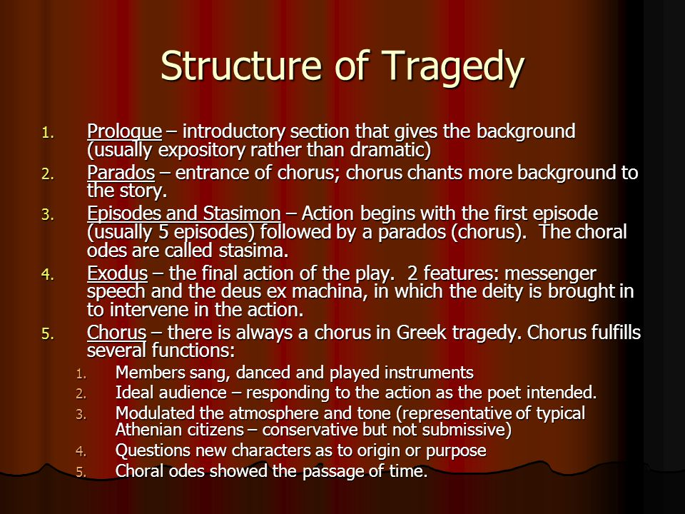 Structure of Tragedy Prologue – introductory section that gives the background (usually expository rather than dramatic)