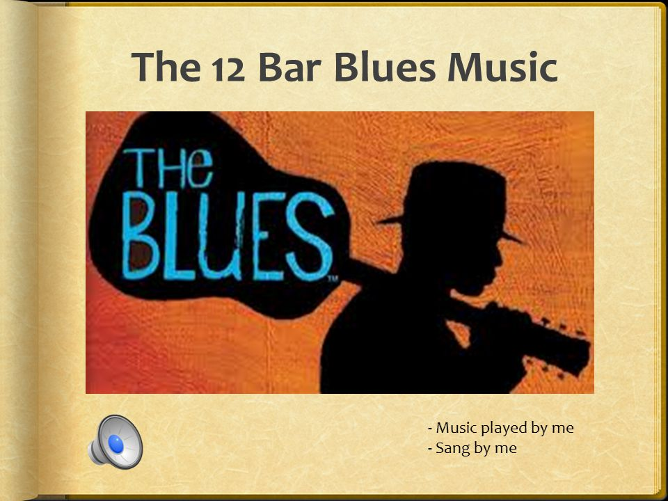 The 12 Bar Blues Music - Music played by me - Sang by me