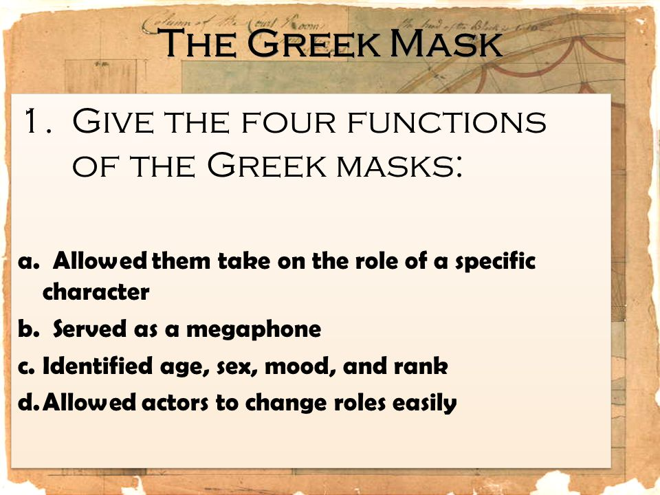 The Greek Mask Give the four functions of the Greek masks: