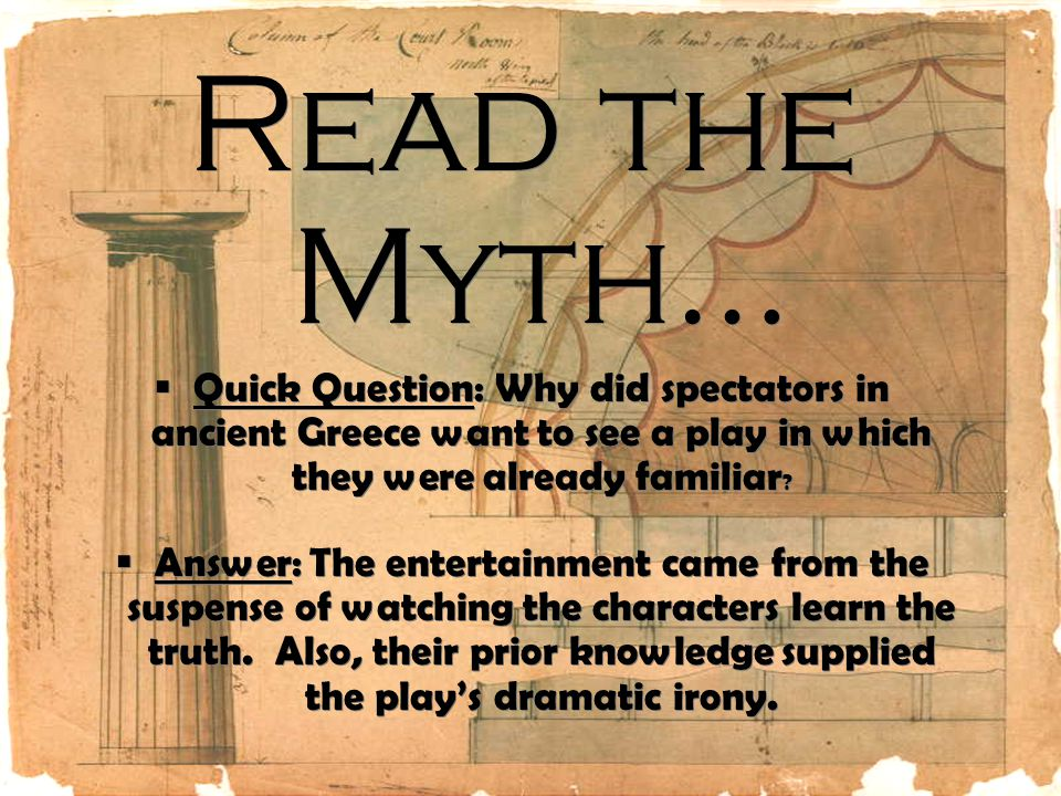 Read the Myth… Quick Question: Why did spectators in ancient Greece want to see a play in which they were already familiar