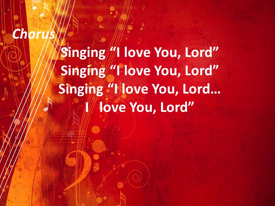 Singing I love You, Lord Singing I love You, Lord…