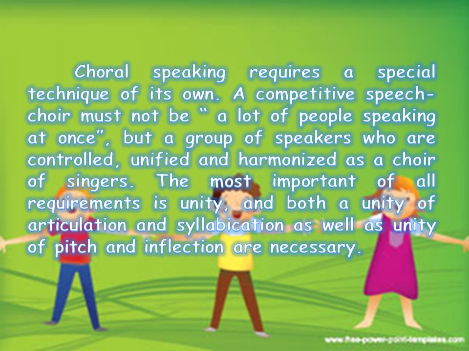 Choral speaking requires a special technique of its own