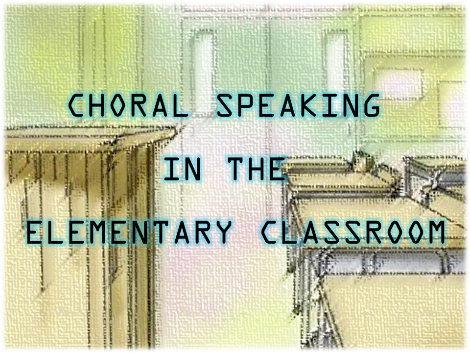 CHORAL SPEAKING IN THE ELEMENTARY CLASSROOM