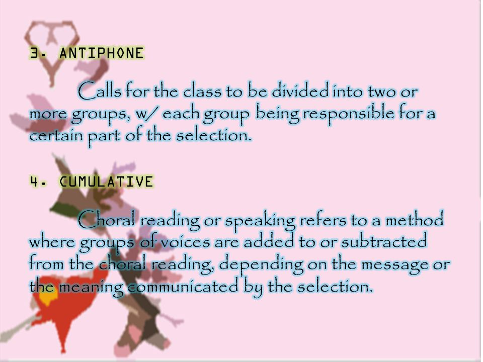 3. ANTIPHONE Calls for the class to be divided into two or more groups, w/ each group being responsible for a certain part of the selection.