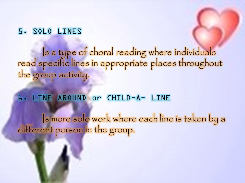 5. SOLO LINES Is a type of choral reading where individuals read specific lines in appropriate places throughout the group activity.