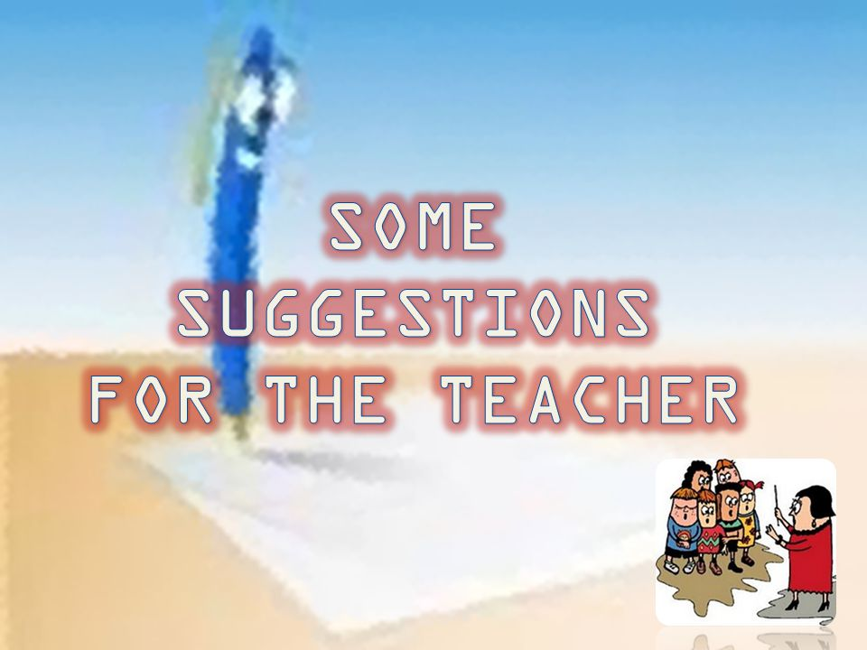 SOME SUGGESTIONS FOR THE TEACHER