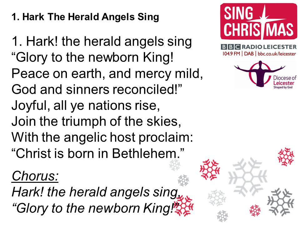 1. Hark! the herald angels sing Glory to the newborn King!
