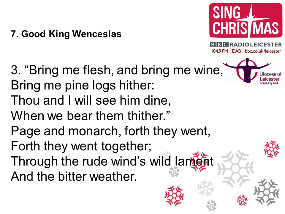 3. Bring me flesh, and bring me wine, Bring me pine logs hither: