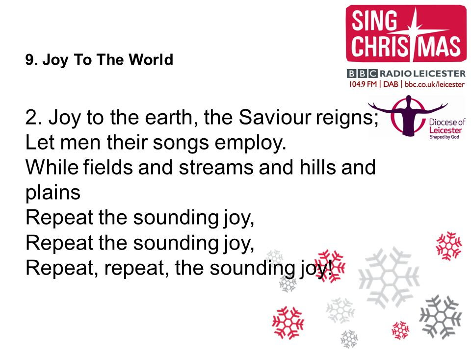 2. Joy to the earth, the Saviour reigns; Let men their songs employ.