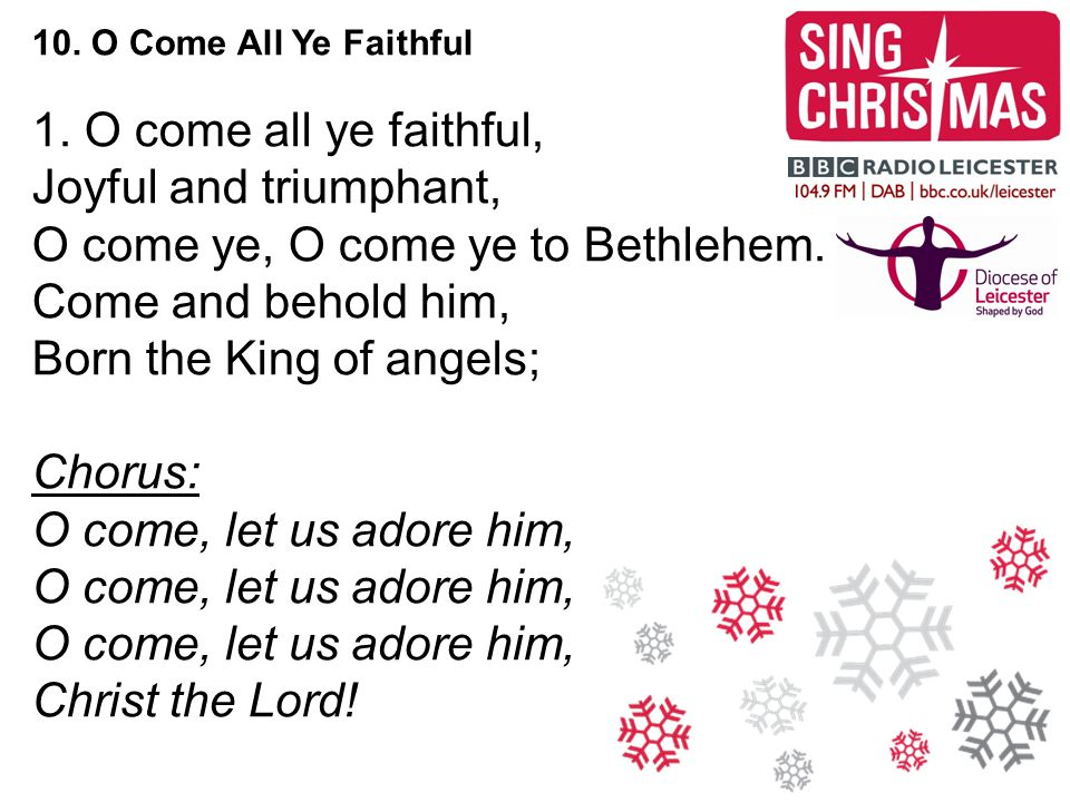 O come ye, O come ye to Bethlehem. Come and behold him,