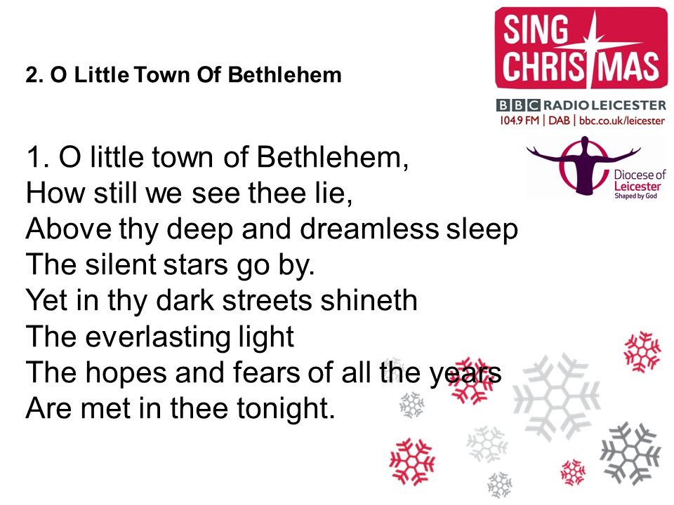 1. O little town of Bethlehem, How still we see thee lie,