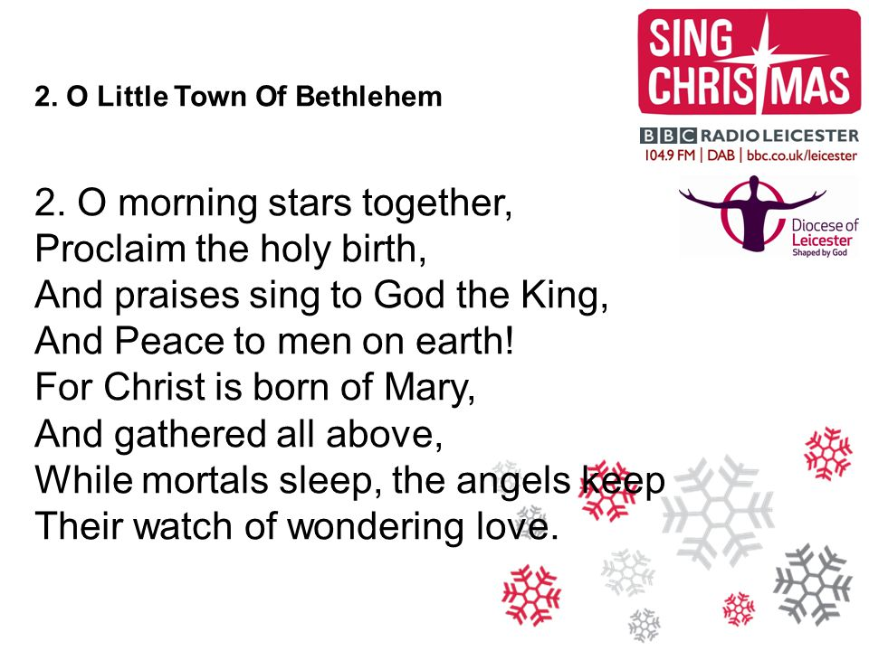 2. O morning stars together, Proclaim the holy birth,