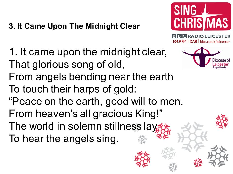 1. It came upon the midnight clear, That glorious song of old,