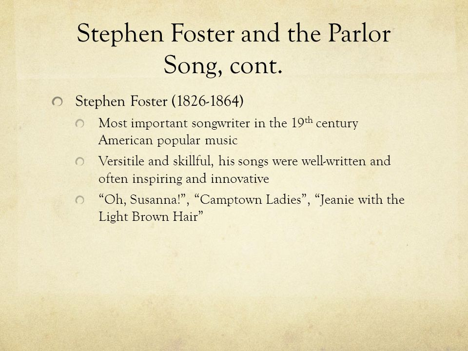 Stephen Foster and the Parlor Song, cont.