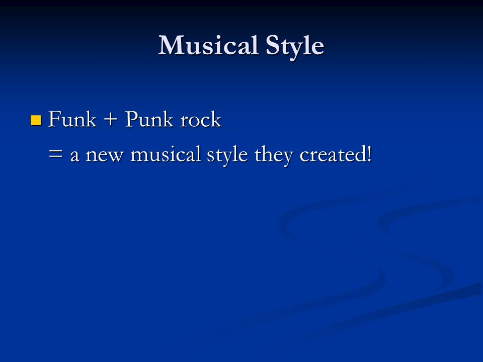 Musical Style Funk + Punk rock = a new musical style they created!