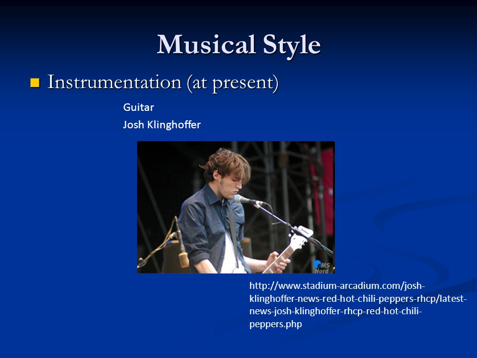 Musical Style Instrumentation (at present) Guitar Josh Klinghoffer