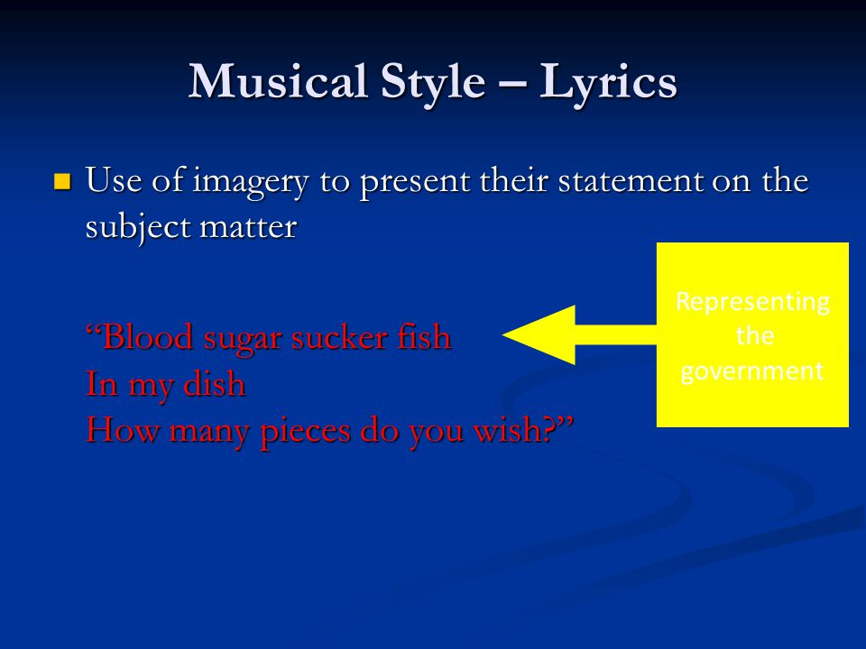 Musical Style – Lyrics Use of imagery to present their statement on the subject matter.