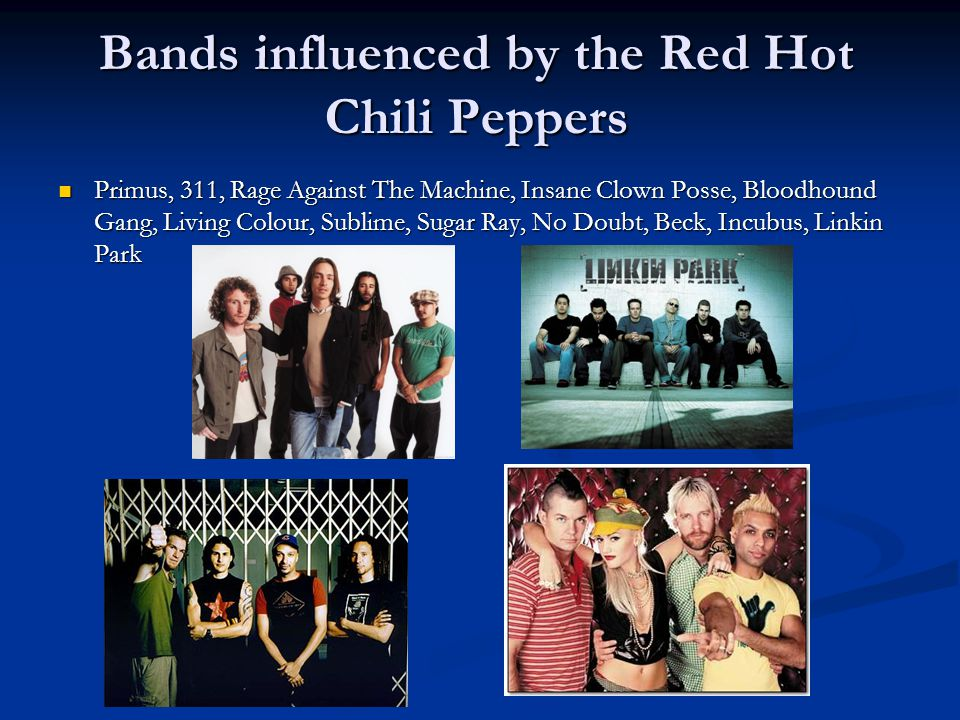 Bands influenced by the Red Hot Chili Peppers