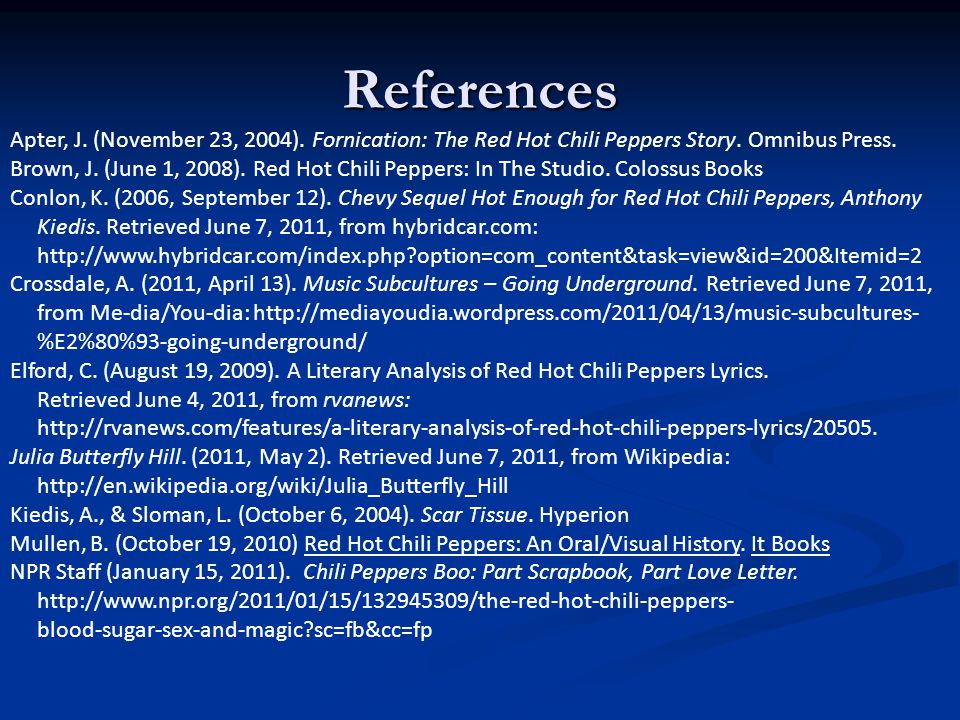 References Apter, J. (November 23, 2004). Fornication: The Red Hot Chili Peppers Story. Omnibus Press.