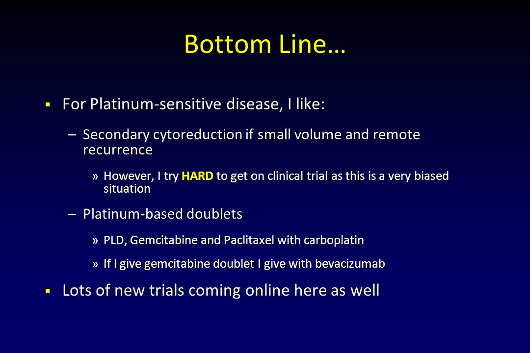 Bottom Line… For Platinum-sensitive disease, I like: