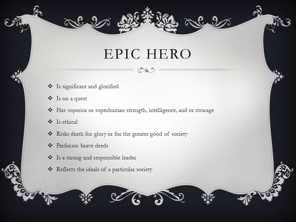 Epic Hero Is significant and glorified Is on a quest